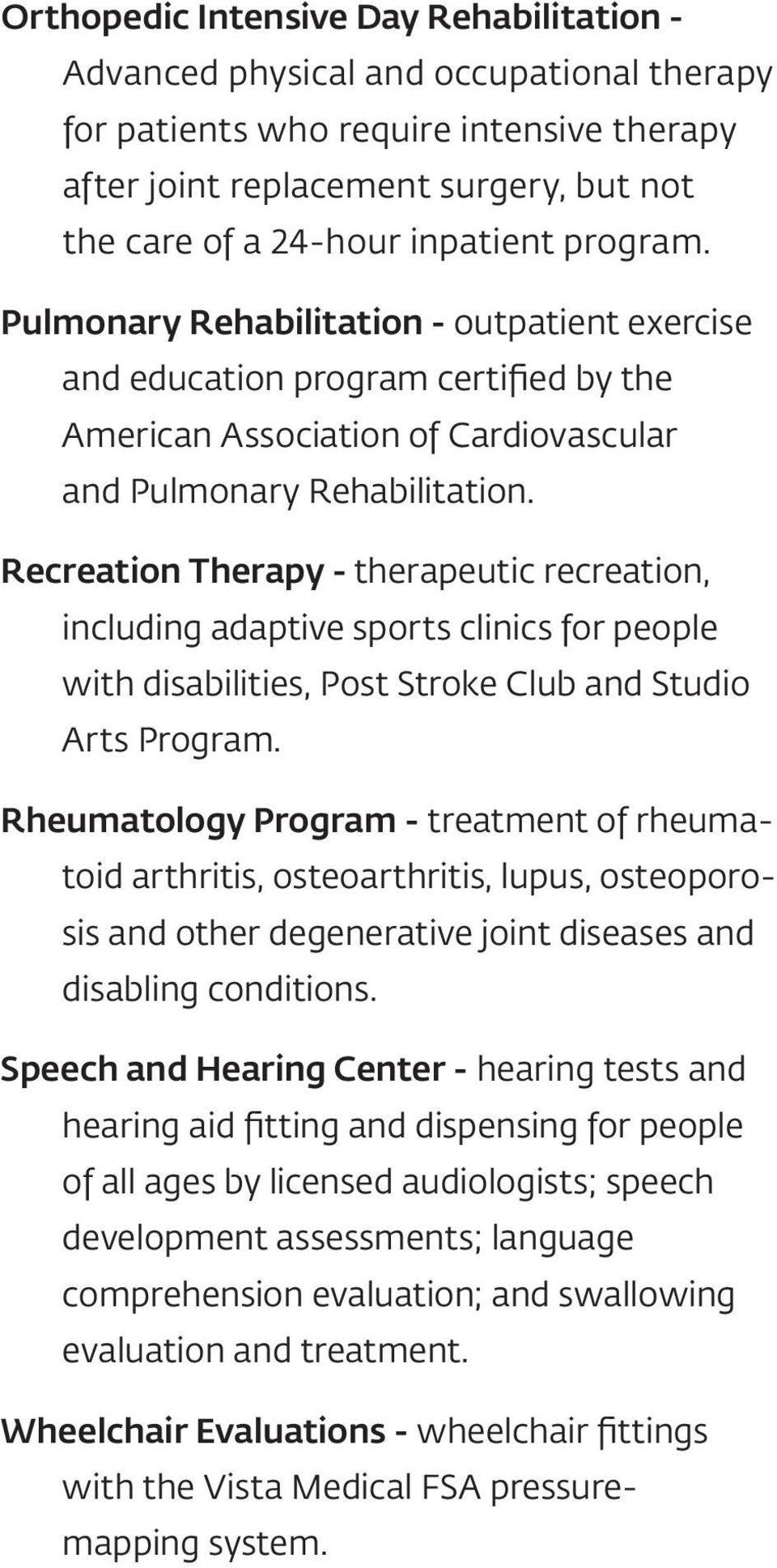 Recreation Therapy - therapeutic recreation, including adaptive sports clinics for people with disabilities, Post Stroke Club and Studio Arts Program.