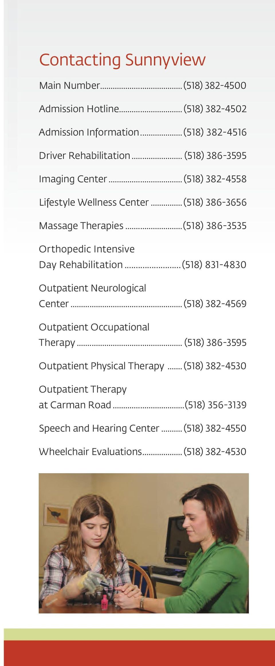 ..(518) 386-3535 Orthopedic Intensive Day Rehabilitation...(518) 831-4830 Outpatient Neurological Center... (518) 382-4569 Outpatient Occupational Therapy.