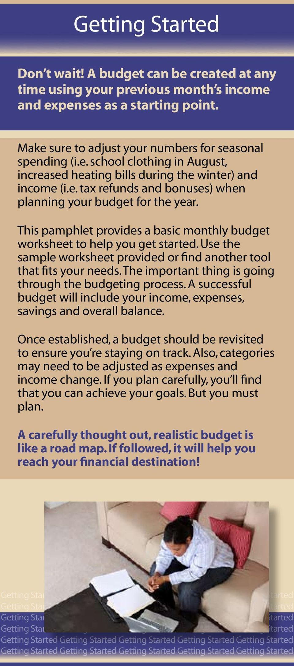 Use the sample worksheet provided or find another tool that fits your needs. The important thing is going through the budgeting process.