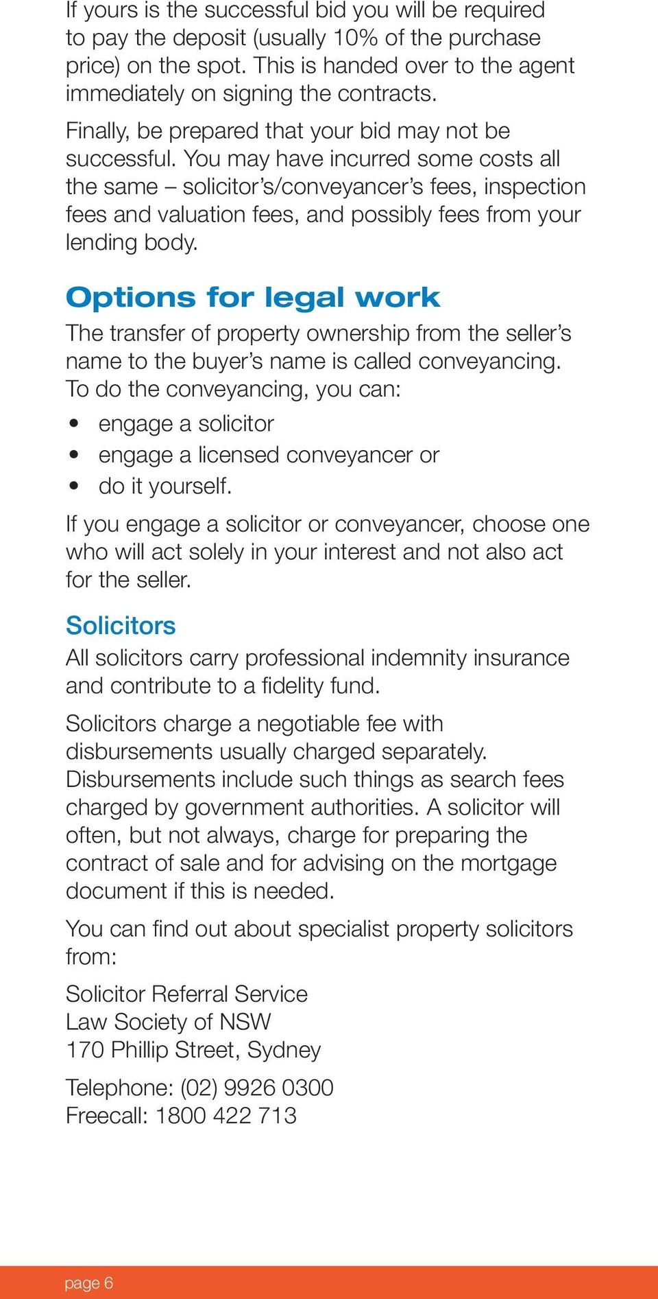 You may have incurred some costs all the same solicitor s/conveyancer s fees, inspection fees and valuation fees, and possibly fees from your lending body.