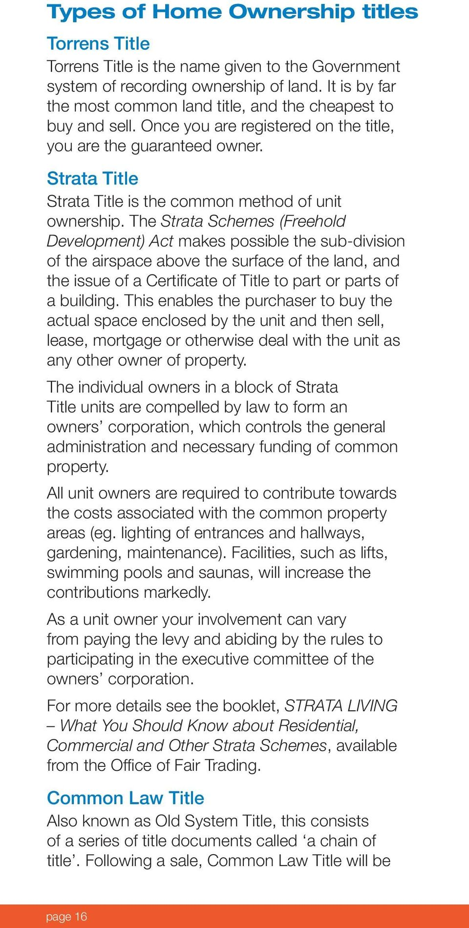 Strata Title Strata Title is the common method of unit ownership.