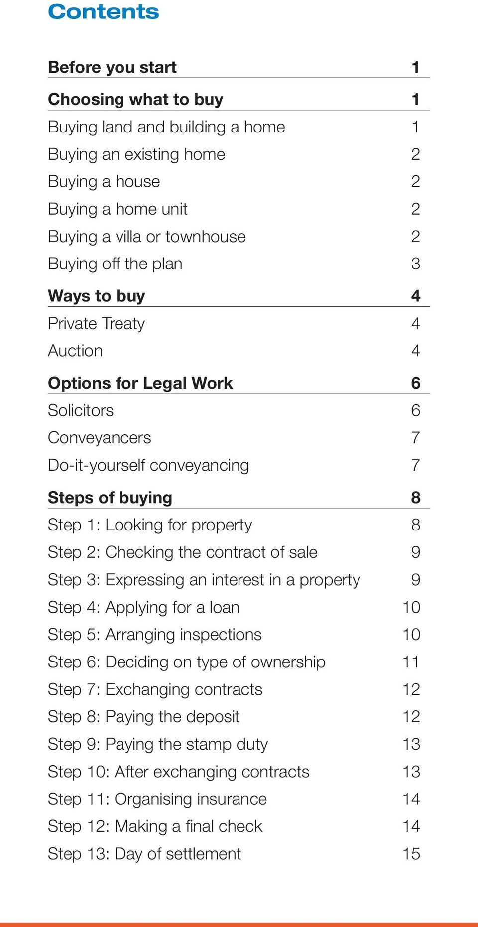 contract of sale 9 Step 3: Expressing an interest in a property 9 Step 4: Applying for a loan 10 Step 5: Arranging inspections 10 Step 6: Deciding on type of ownership 11 Step 7: Exchanging contracts