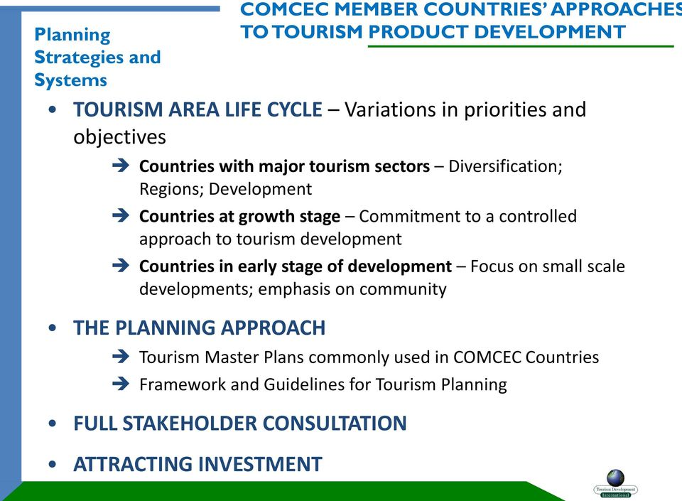 of development Focus on small scale developments; emphasis on community THE PLANNING APPROACH Tourism Master Plans commonly used in COMCEC Countries