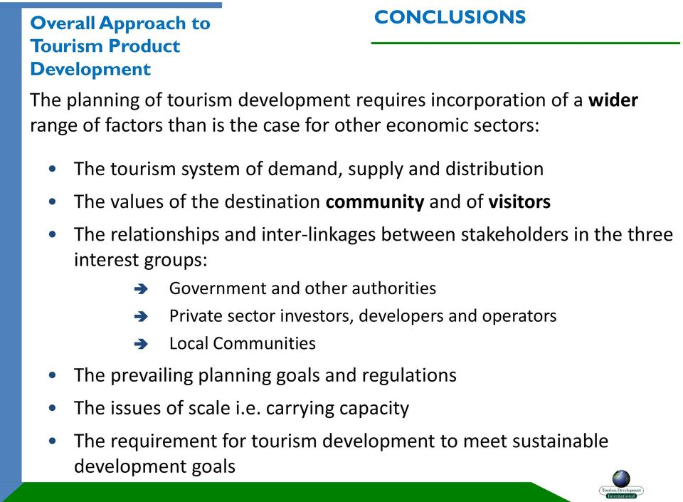 operators Local Communities The prevailing planning goals and regulations The issues of scale i.e. carrying capacity CONCLUSIONS The planning of tourism development