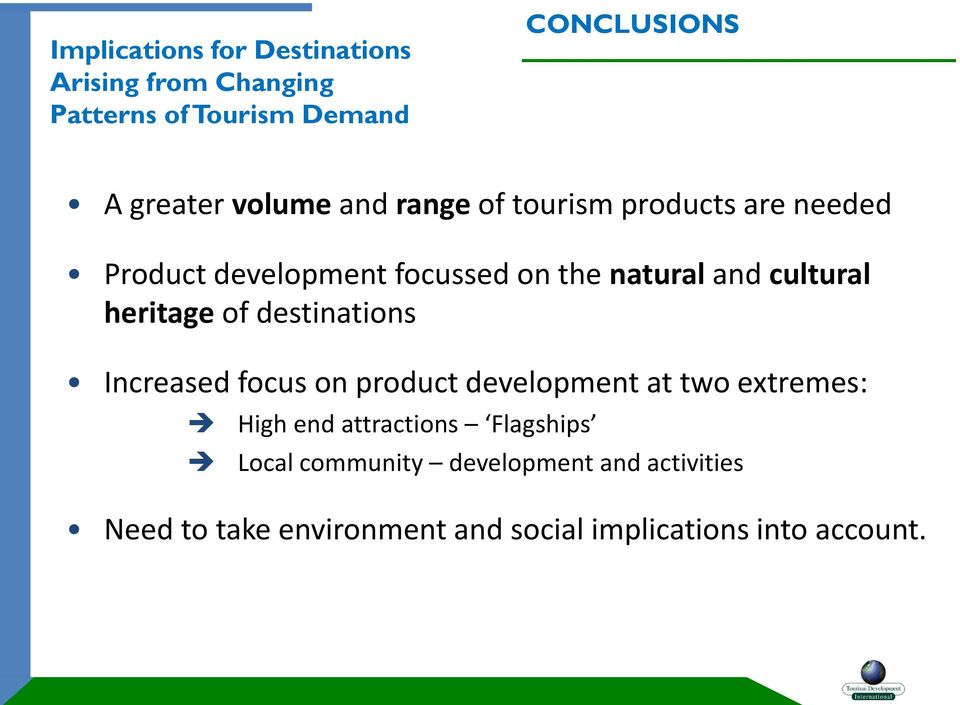 heritage of destinations Increased focus on product development at two extremes: High end attractions