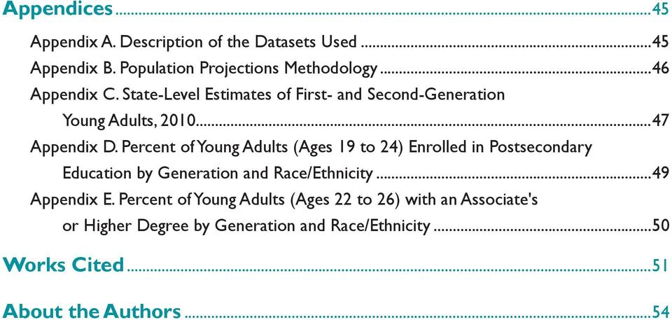 Percent of Young Adults (Ages 19 to 24) Enrolled in Postsecondary. Education by Generation and Race/Ethnicity...49 Appendix E.
