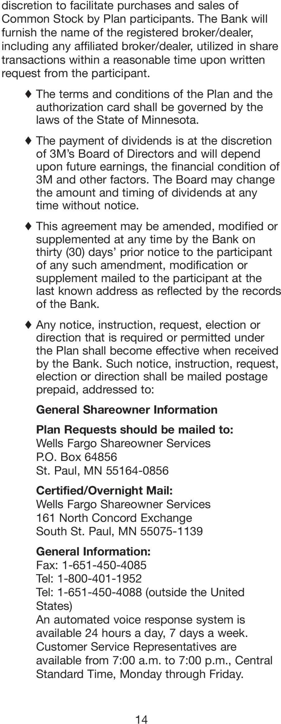participant. The terms and conditions of the Plan and the authorization card shall be governed by the laws of the State of Minnesota.