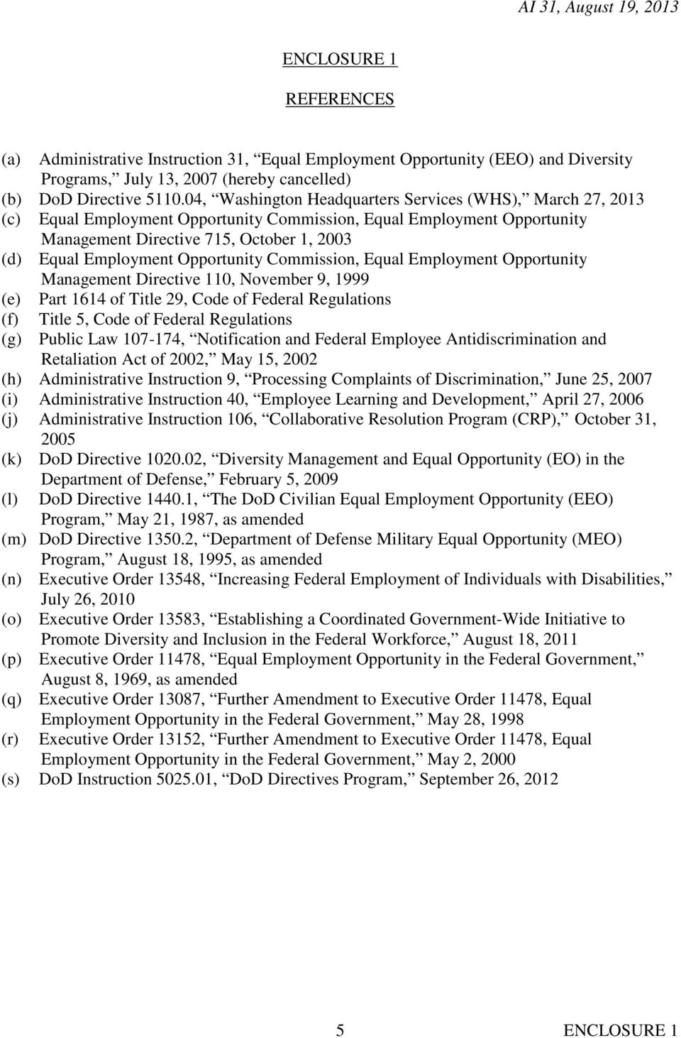 Opportunity Commission, Equal Employment Opportunity Management Directive 110, November 9, 1999 (e) Part 1614 of Title 29, Code of Federal Regulations (f) Title 5, Code of Federal Regulations (g)