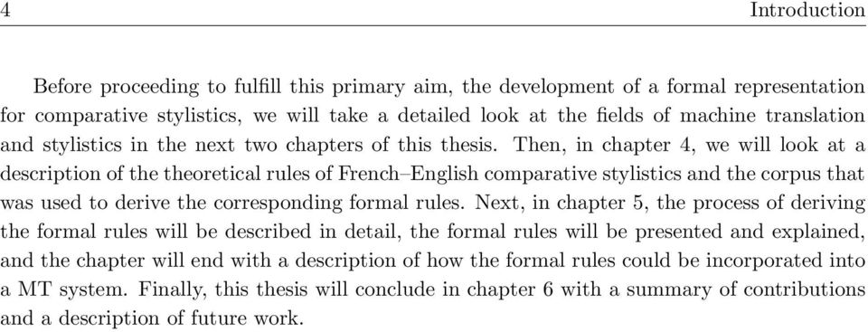 Then, in chapter 4, we will look at a description of the theoretical rules of French English comparative stylistics and the corpus that was used to derive the corresponding formal rules.