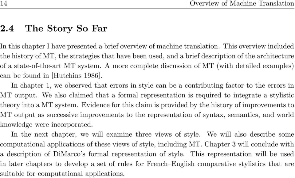A more complete discussion of MT (with detailed examples) can be found in [Hutchins 1986]. In chapter 1, we observed that errors in style can be a contributing factor to the errors in MT output.