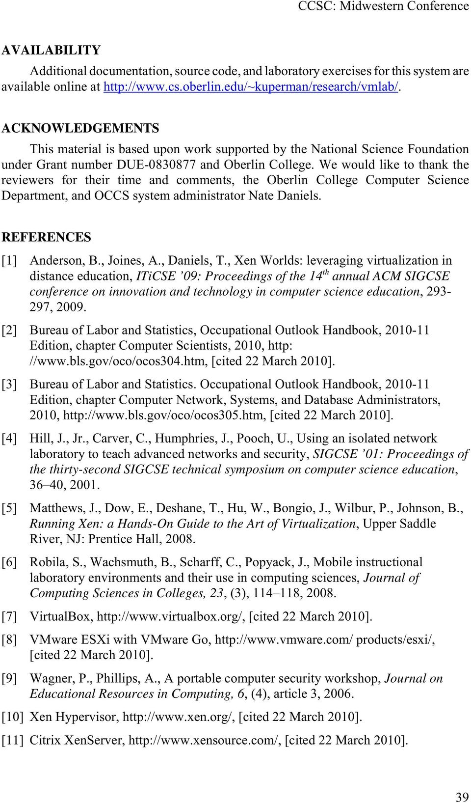We would like to thank the reviewers for their time and comments, the Oberlin College Computer Science Department, and OCCS system administrator Nate Daniels. REFERENCES [1] Anderson, B., Joines, A.