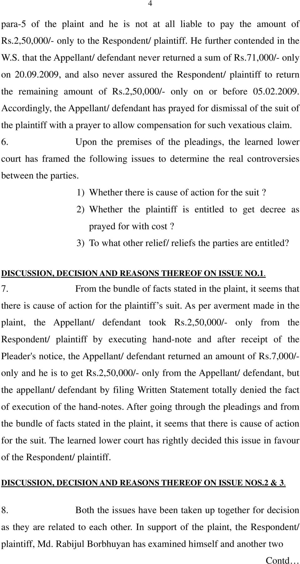 2,50,000/- only on or before 05.02.2009. Accordingly, the Appellant/ defendant has prayed for dismissal of the suit of the plaintiff with a prayer to allow compensation for such vexatious claim. 6.