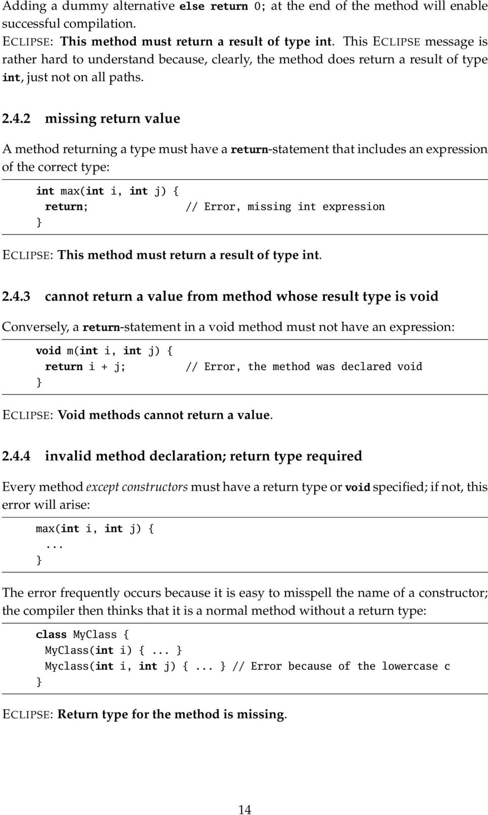 2 missing return value A method returning a type must have a return-statement that includes an expression of the correct type: int max(int i, int j) { return; // Error, missing int expression