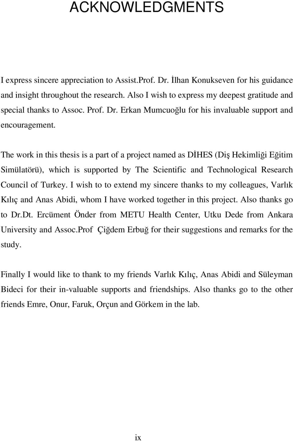 The work in this thesis is a part of a project named as DĐHES (Diş Hekimliği Eğitim Simülatörü), which is supported by The Scientific and Technological Research Council of Turkey.