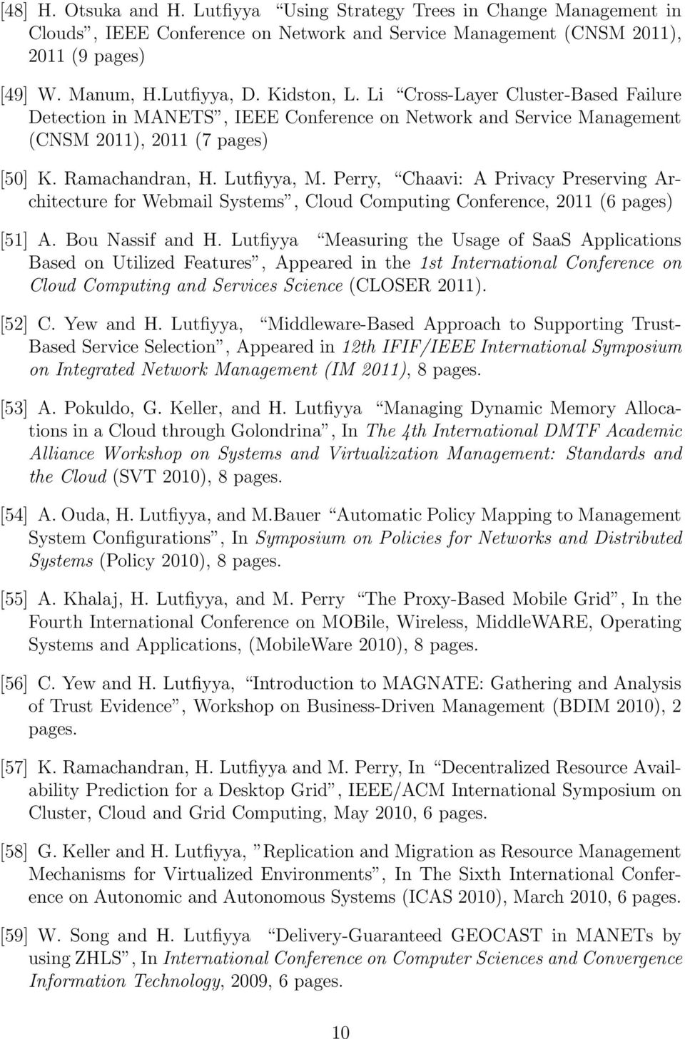 Perry, Chaavi: A Privacy Preserving Architecture for Webmail Systems, Cloud Computing Conference, 2011 (6 pages) [51] A. Bou Nassif and H.