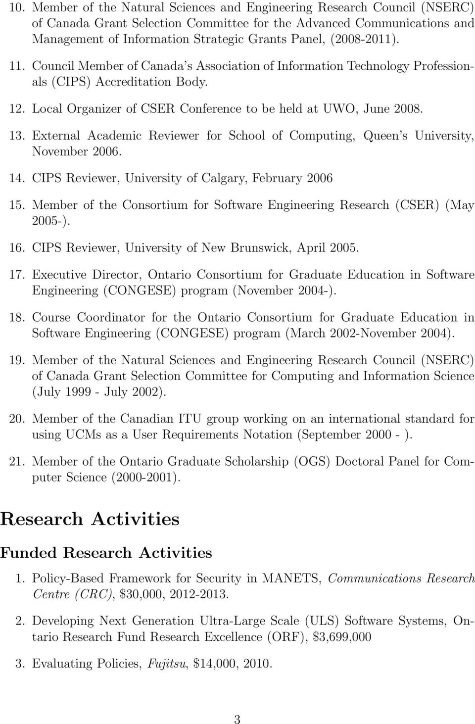 External Academic Reviewer for School of Computing, Queen s University, November 2006. 14. CIPS Reviewer, University of Calgary, February 2006 15.