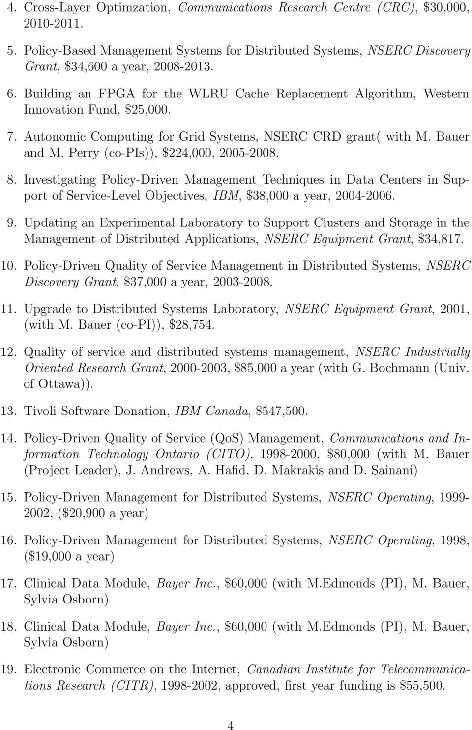 Perry (co-pis)), $224,000, 2005-2008. 8. Investigating Policy-Driven Management Techniques in Data Centers in Support of Service-Level Objectives, IBM, $38,000 a year, 2004-2006. 9.