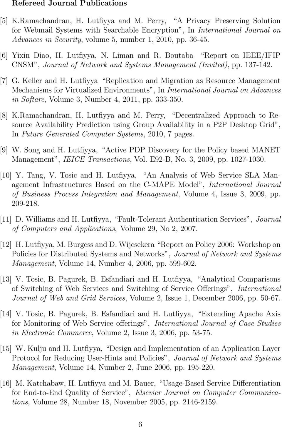 Lutfiyya, N. Liman and R. Boutaba Report on IEEE/IFIP CNSM, Journal of Network and Systems Management (Invited), pp. 137-142. [7] G. Keller and H.