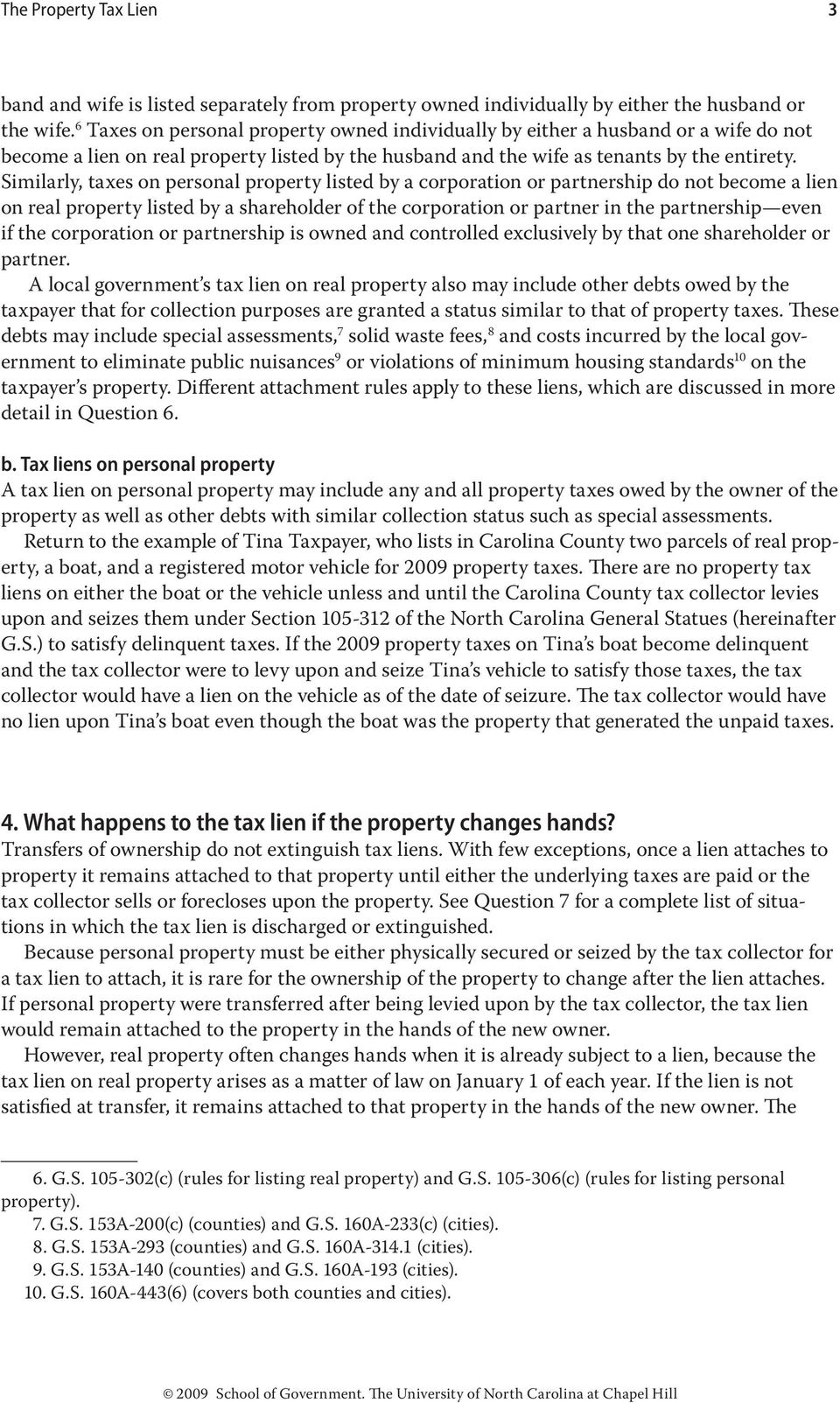 Similarly, taxes on personal property listed by a corporation or partnership do not become a lien on real property listed by a shareholder of the corporation or partner in the partnership even if the
