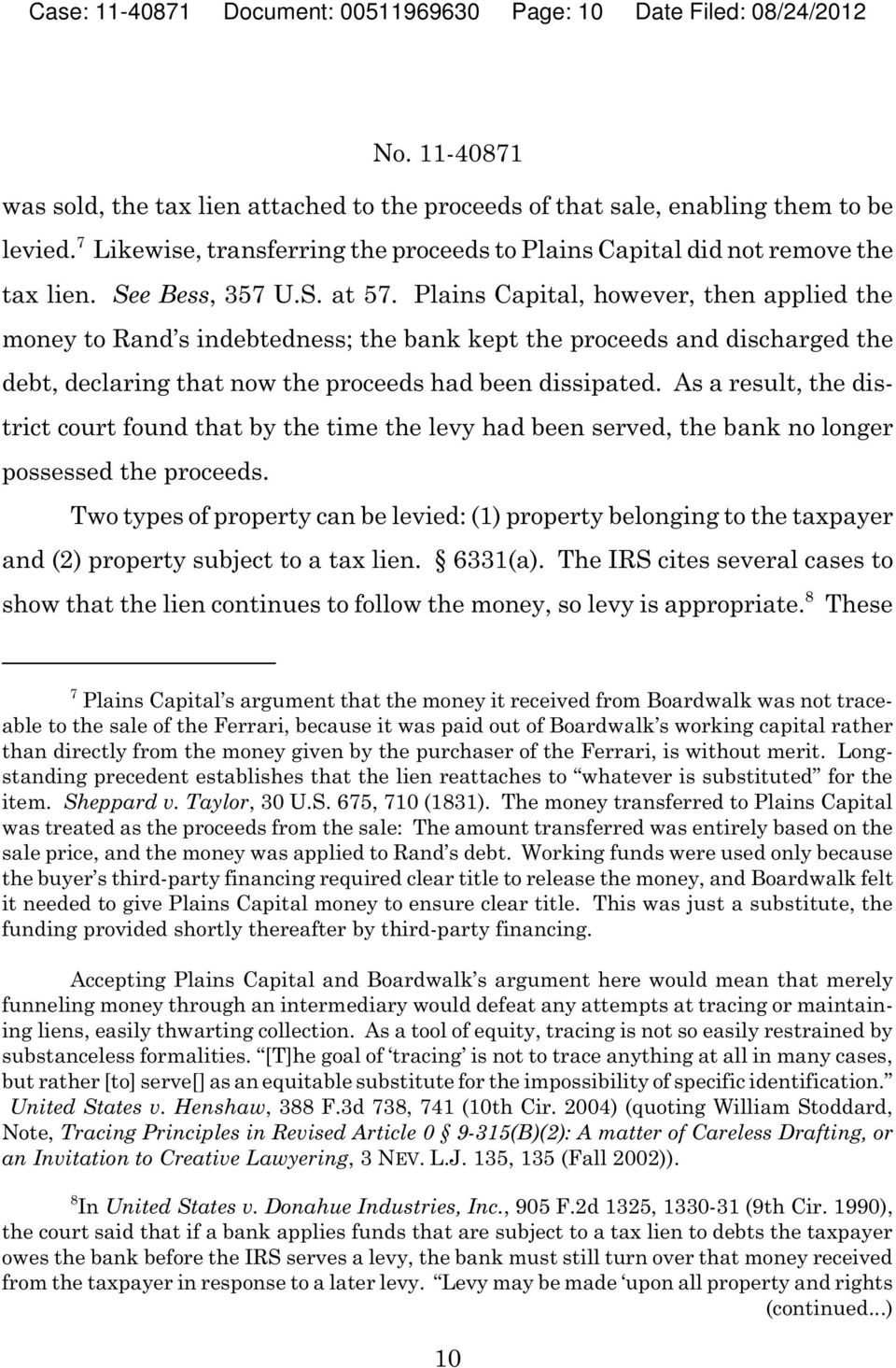 Plains Capital, however, then applied the money to Rand s indebtedness; the bank kept the proceeds and discharged the debt, declaring that now the proceeds had been dissipated.