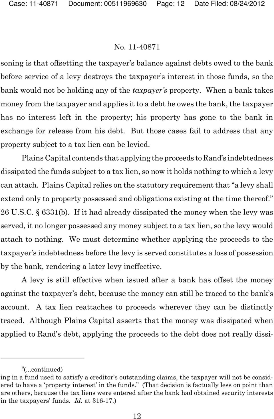 When a bank takes money from the taxpayer and applies it to a debt he owes the bank, the taxpayer has no interest left in the property; his property has gone to the bank in exchange for release from