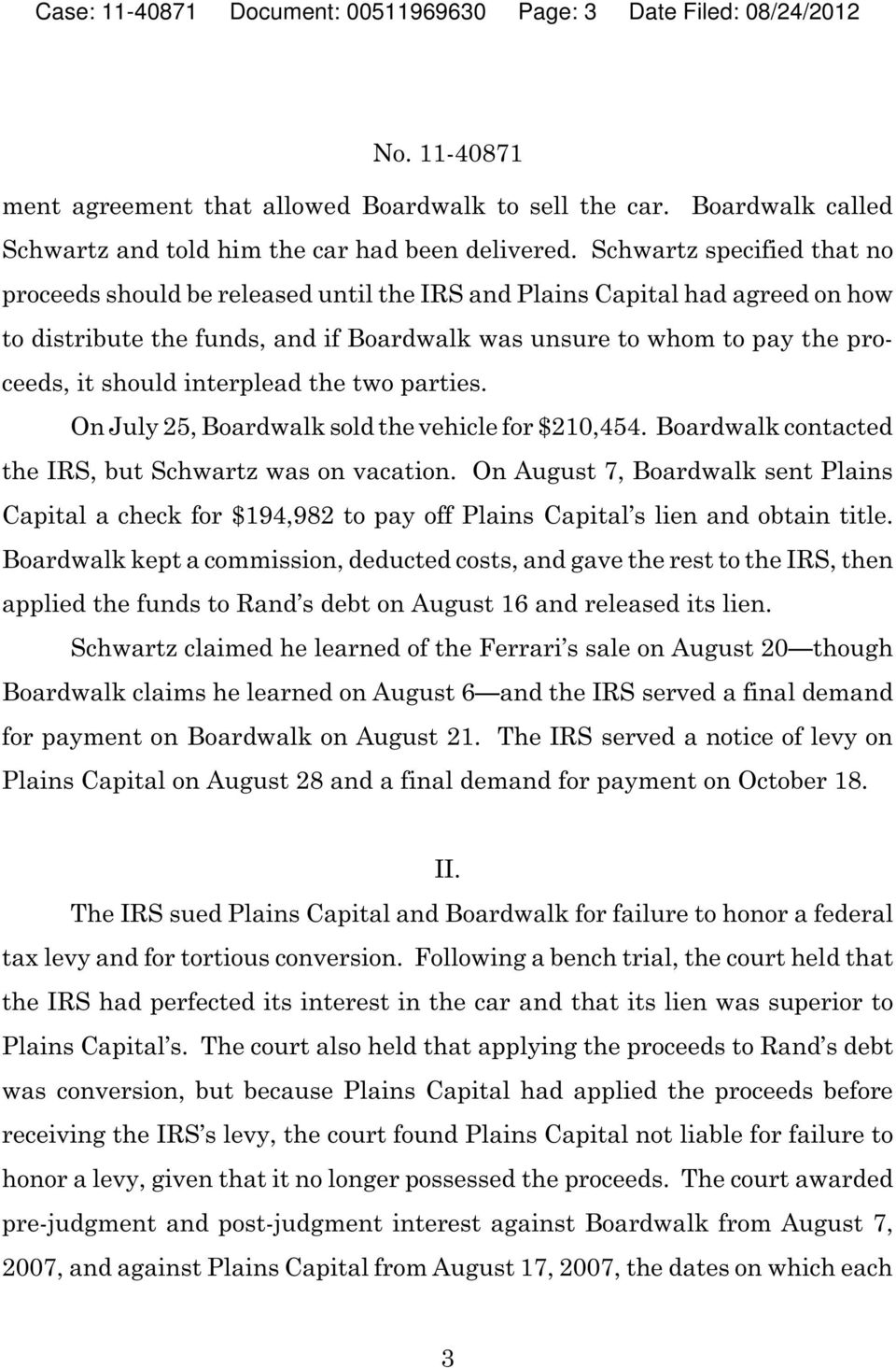 interplead the two parties. On July 25, Boardwalk sold the vehicle for $210,454. Boardwalk contacted the IRS, but Schwartz was on vacation.
