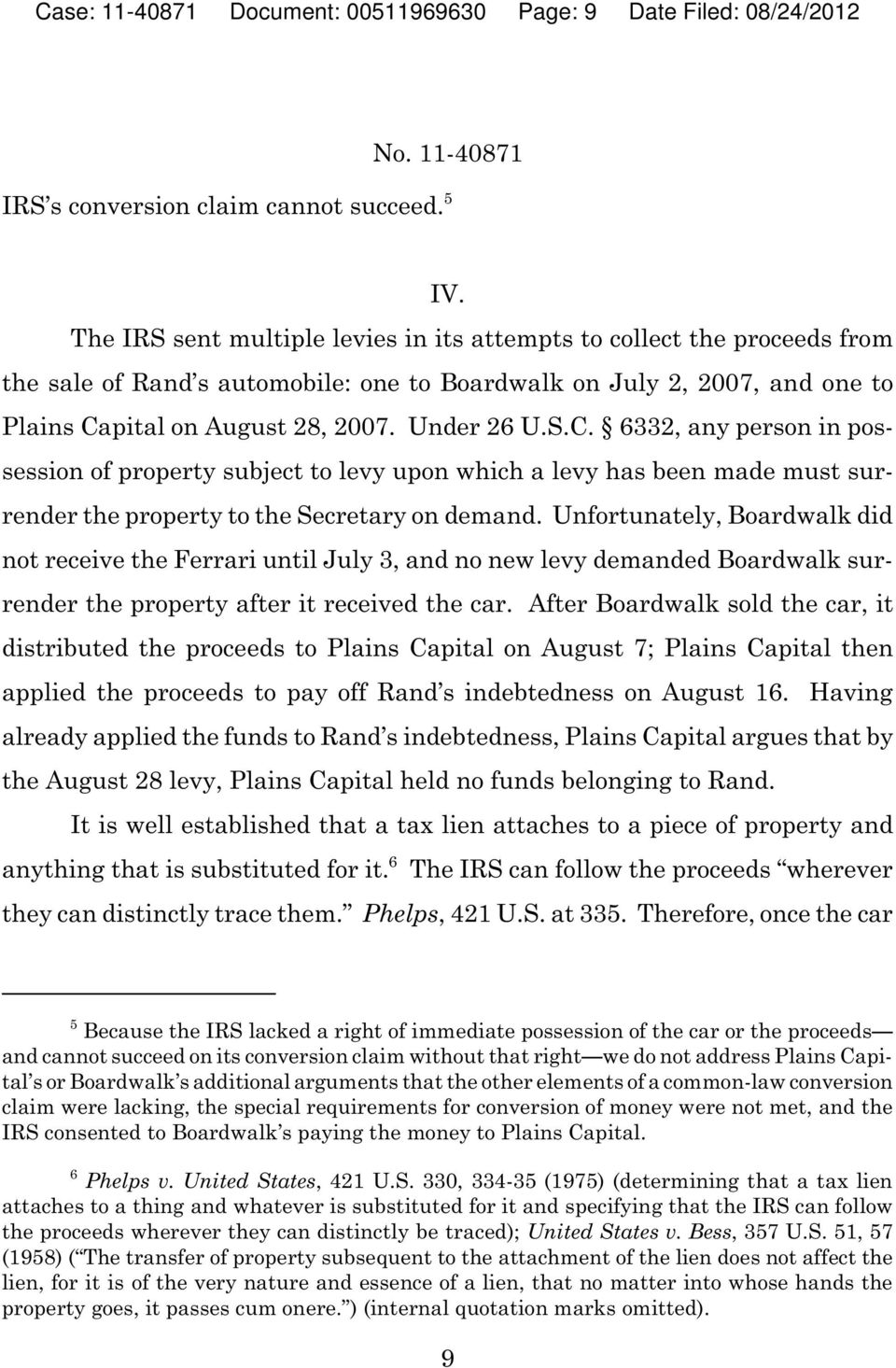 pital on August 28, 2007. Under 26 U.S.C. 6332, any person in possession of property subject to levy upon which a levy has been made must surrender the property to the Secretary on demand.