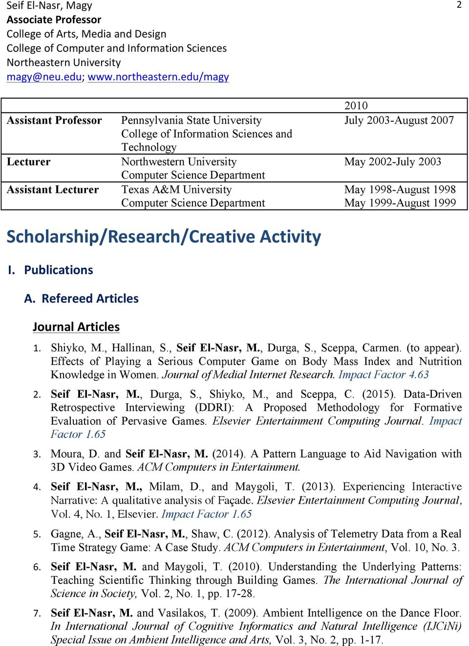 Refereed Articles Journal Articles 1. Shiyko, M., Hallinan, S., Seif El-Nasr, M., Durga, S., Sceppa, Carmen. (to appear).