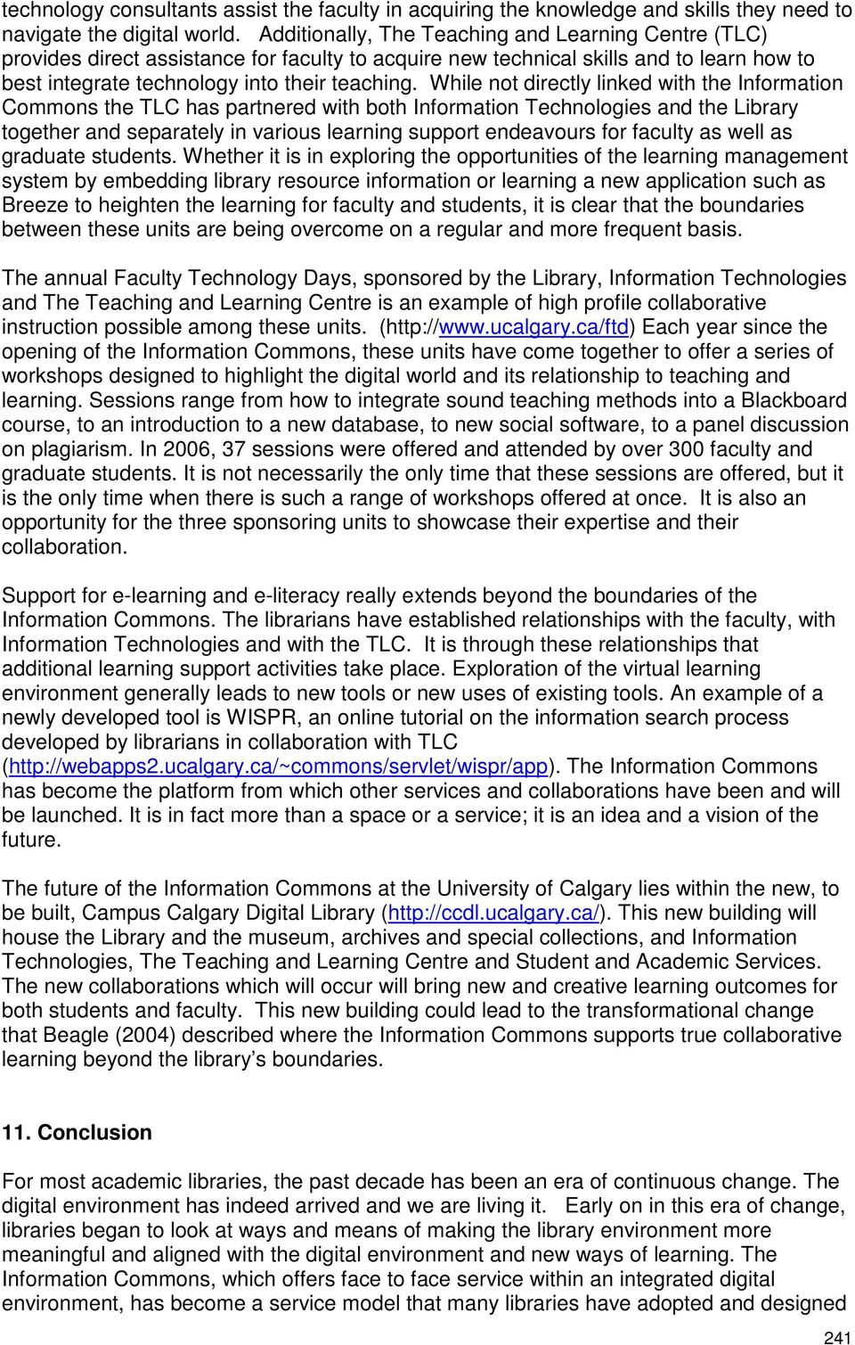 While not directly linked with the Information Commons the TLC has partnered with both Information Technologies and the Library together and separately in various learning support endeavours for