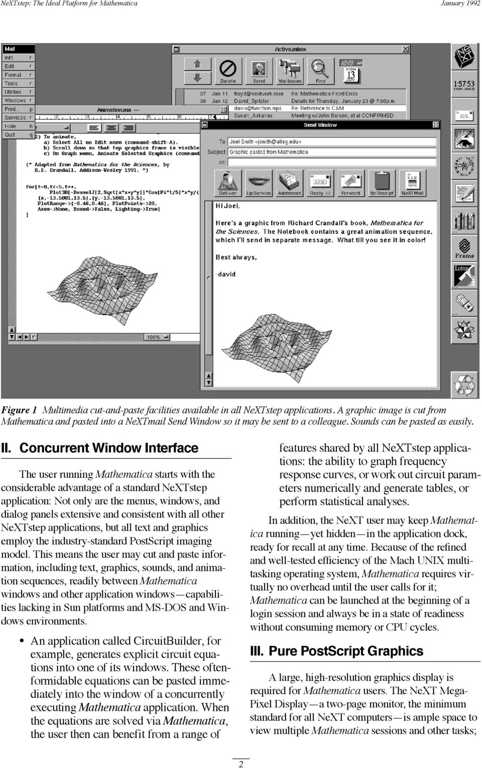 Concurrent Window Interface The user running Mathematica starts with the considerable advantage of a standard NeXTstep application: Not only are the menus, windows, and dialog panels extensive and