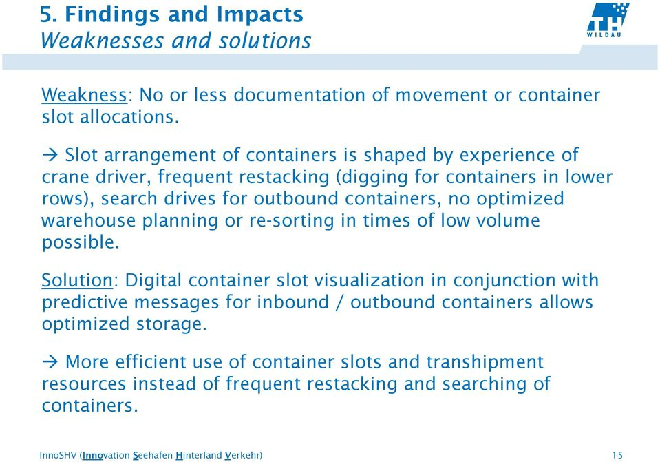 containers, no optimized warehouse planning or re-sorting in times of low volume possible.