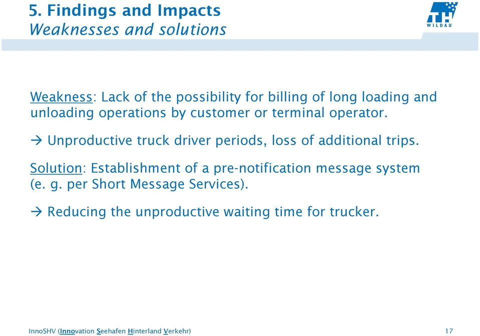 Unproductive truck driver periods, loss of additional trips.