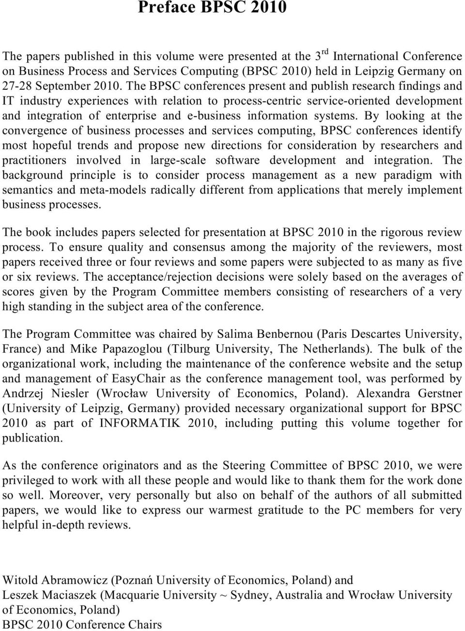The BPSC conferences present and publish research findings and IT industry experiences with relation toprocess-centric service-oriented development and integration ofenterprise and e-business
