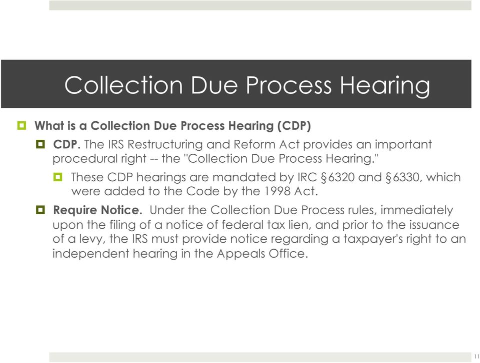 "ollection Due Process Hearing.""! These CDP hearings are mandated by IRC 6320 and 6330, which were added to the Code by the 1998 Act."