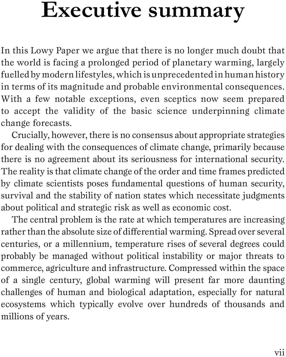 With a few notable exceptions, even sceptics now seem prepared to accept the validity of the basic science underpinning climate change forecasts.