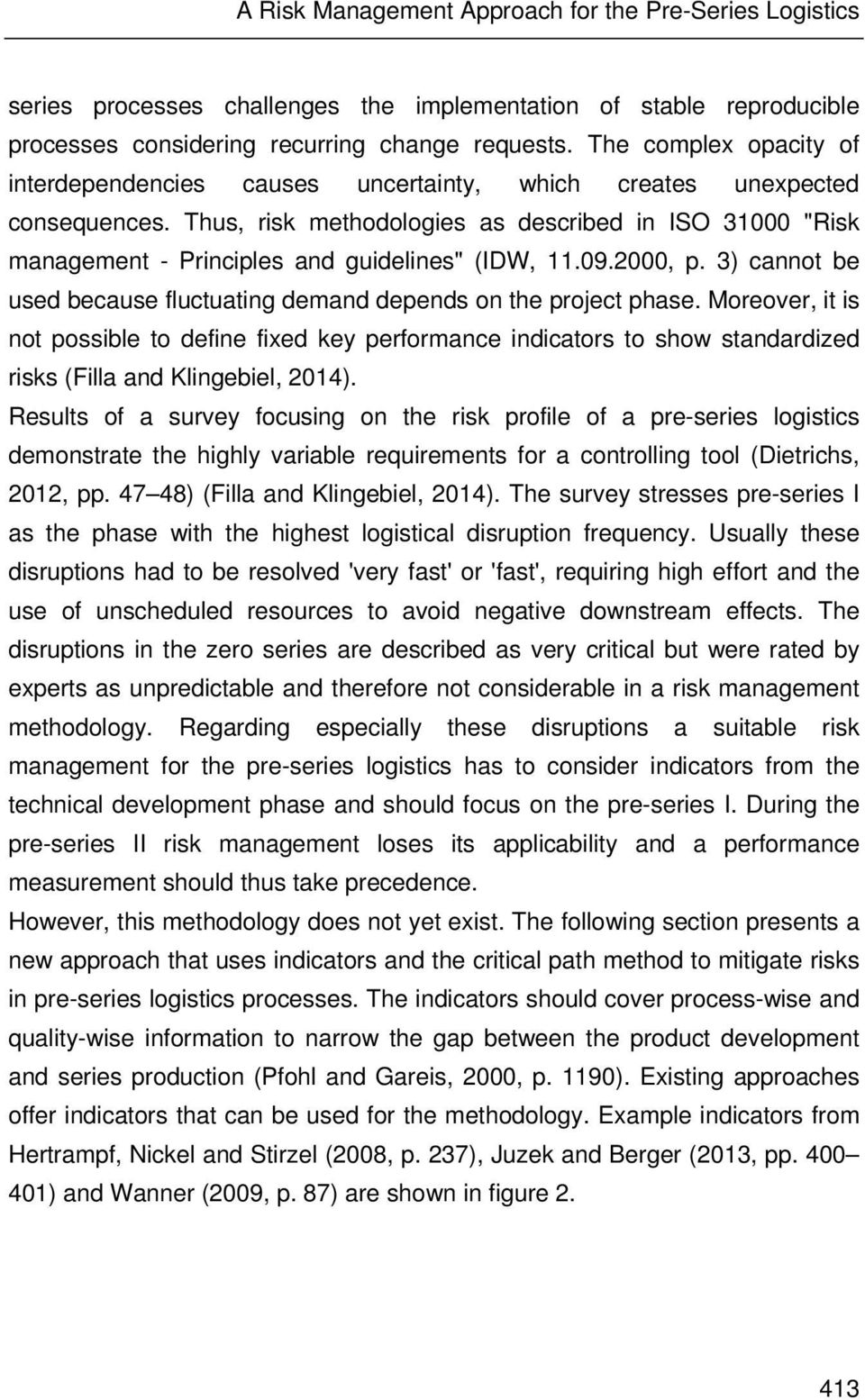 "Thus, risk methodologies as described in ISO 31000 ""Risk management - Principles and guidelines"" (IDW, 11.09.2000, p. 3) cannot be used because fluctuating demand depends on the project phase."