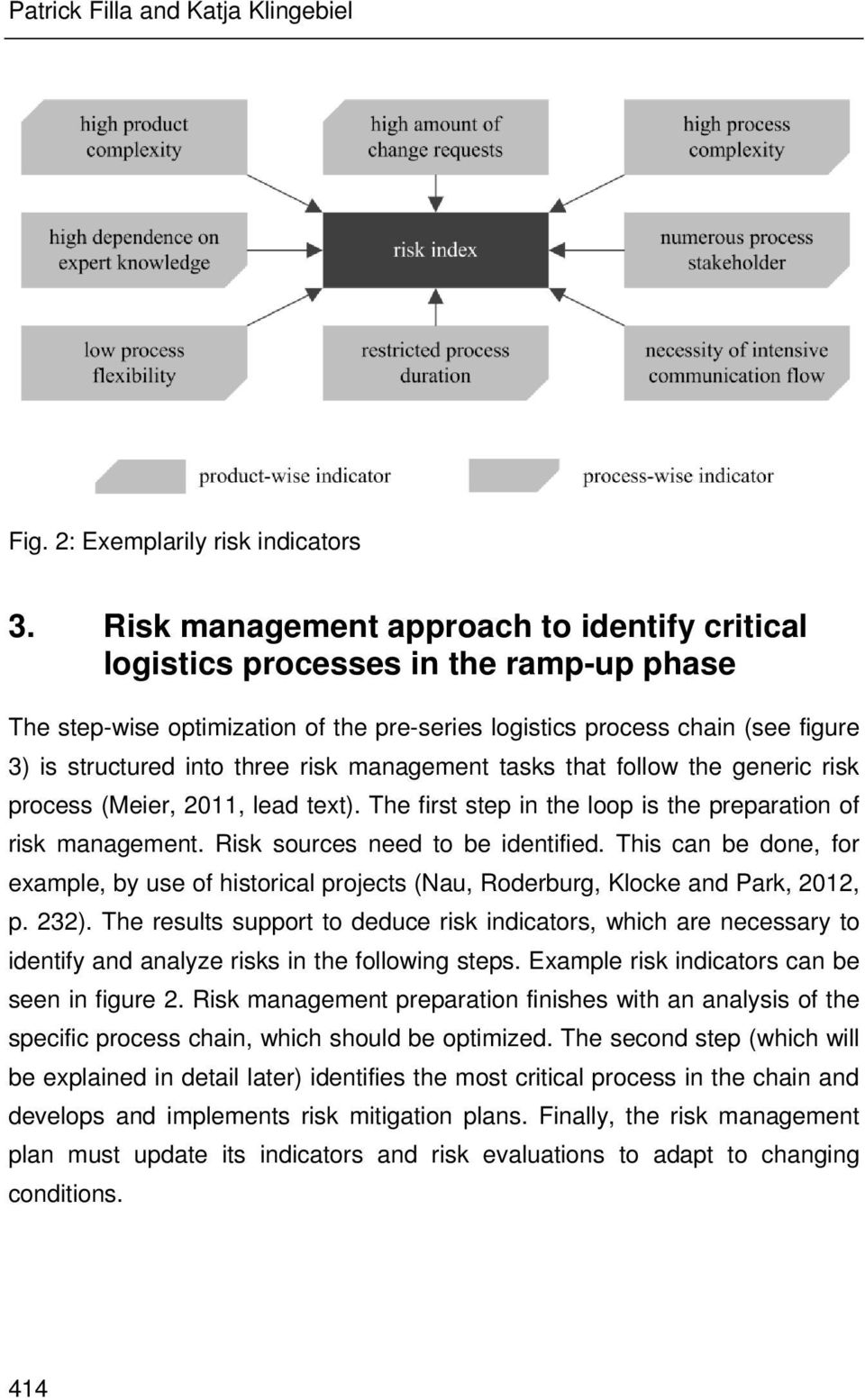risk management tasks that follow the generic risk process (Meier, 2011, lead text). The first step in the loop is the preparation of risk management. Risk sources need to be identified.