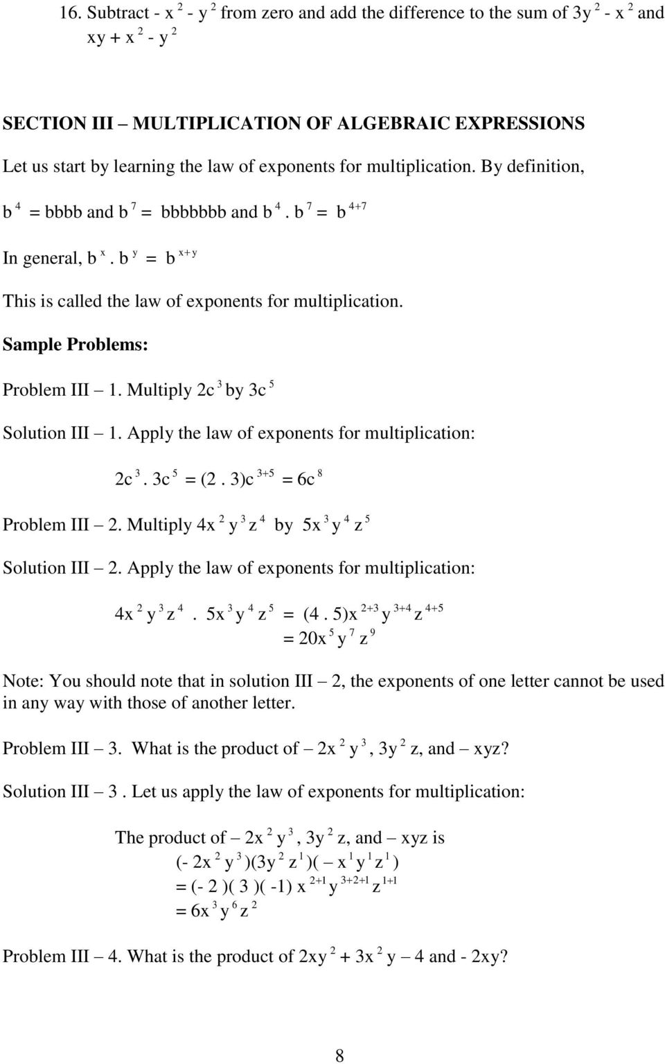 Sample Problems: Problem III 1. Multiply 2c 3 by 3c 5 Solution III 1. Apply the law of exponents for multiplication: 2c 3. 3c 5 = (2. 3)c 3 5 = 6c 8 Problem III 2.