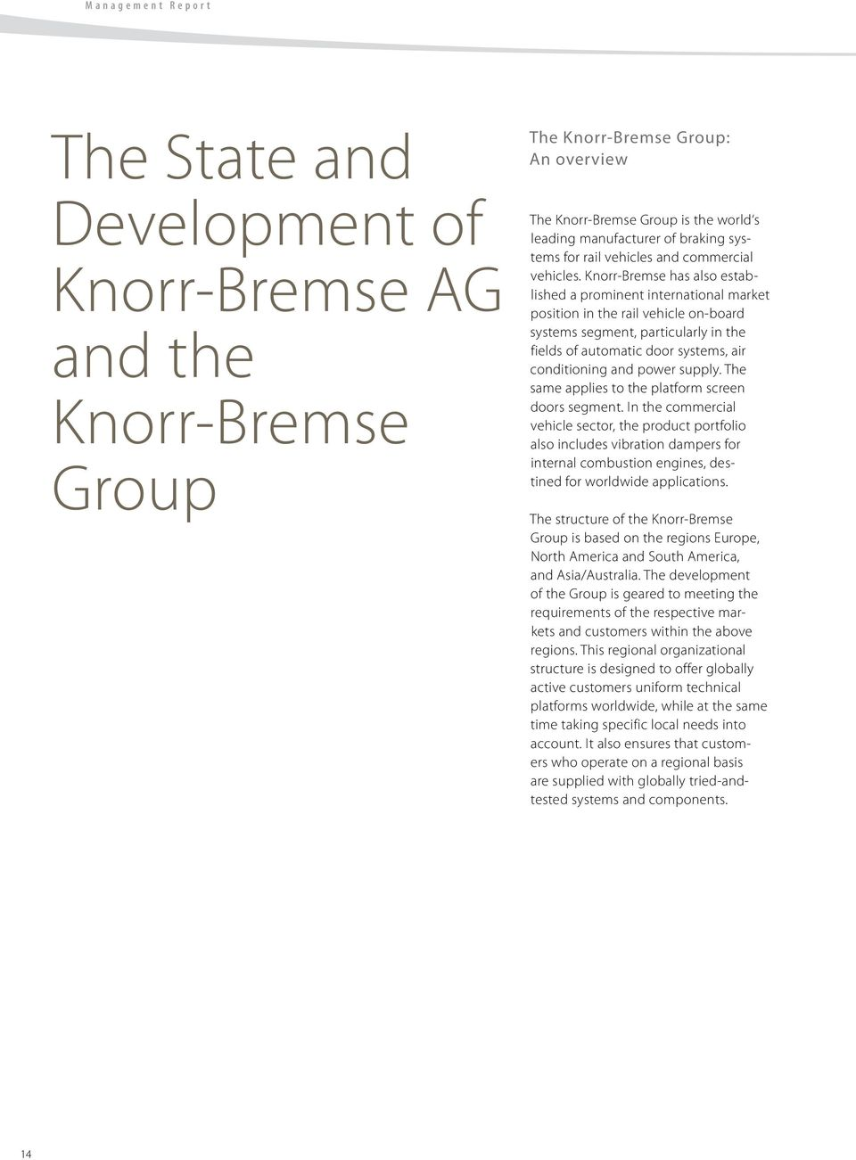 Knorr-Bremse has also established a prominent international market position in the rail vehicle on-board systems segment, particularly in the fields of automatic door systems, air conditioning and