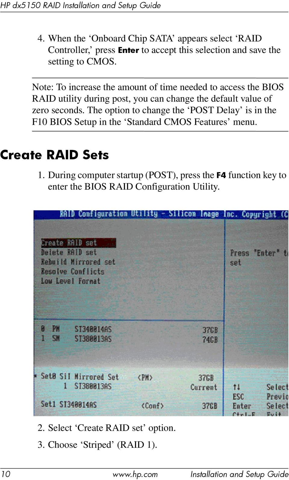 The option to change the POST Delay is in the F10 BIOS Setup in the Standard CMOS Features menu. Create RAID Sets 1.