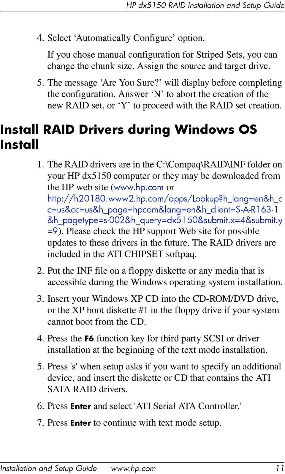 The RAID drivers are in the C:\Compaq\RAID\INF folder on your HP dx5150 computer or they may be downloaded from the HP web site (www.hp.com or http://h20180.www2.hp.com/apps/lookup?