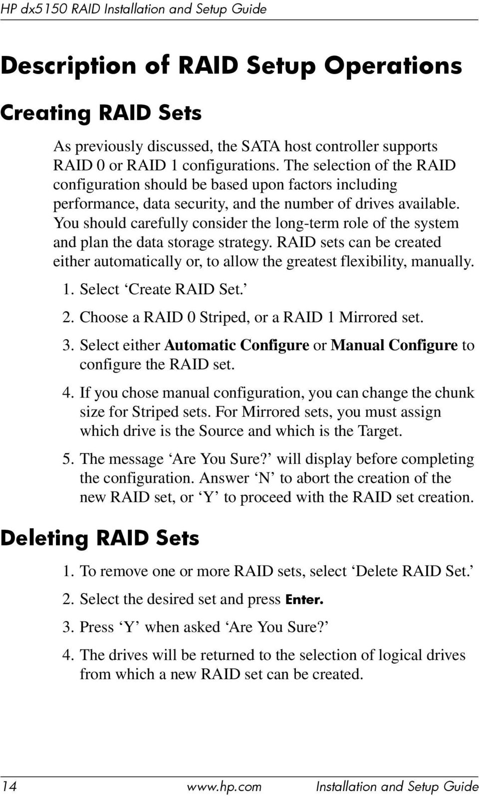 You should carefully consider the long-term role of the system and plan the data storage strategy. RAID sets can be created either automatically or, to allow the greatest flexibility, manually. 1.