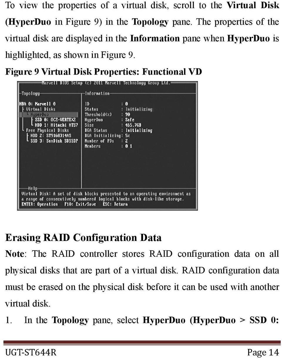 Figure 9 Virtual Disk Properties: Functional VD Erasing RAID Configuration Data Note: The RAID controller stores RAID configuration data on all physical