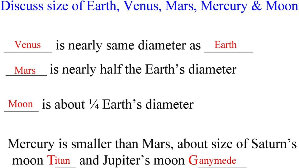 diameter Moon is about ¼ Earth s diameter Mercury is smaller