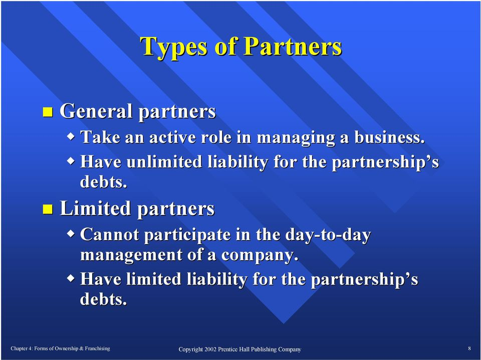 Limited partners Cannot participate in the day-to to-day