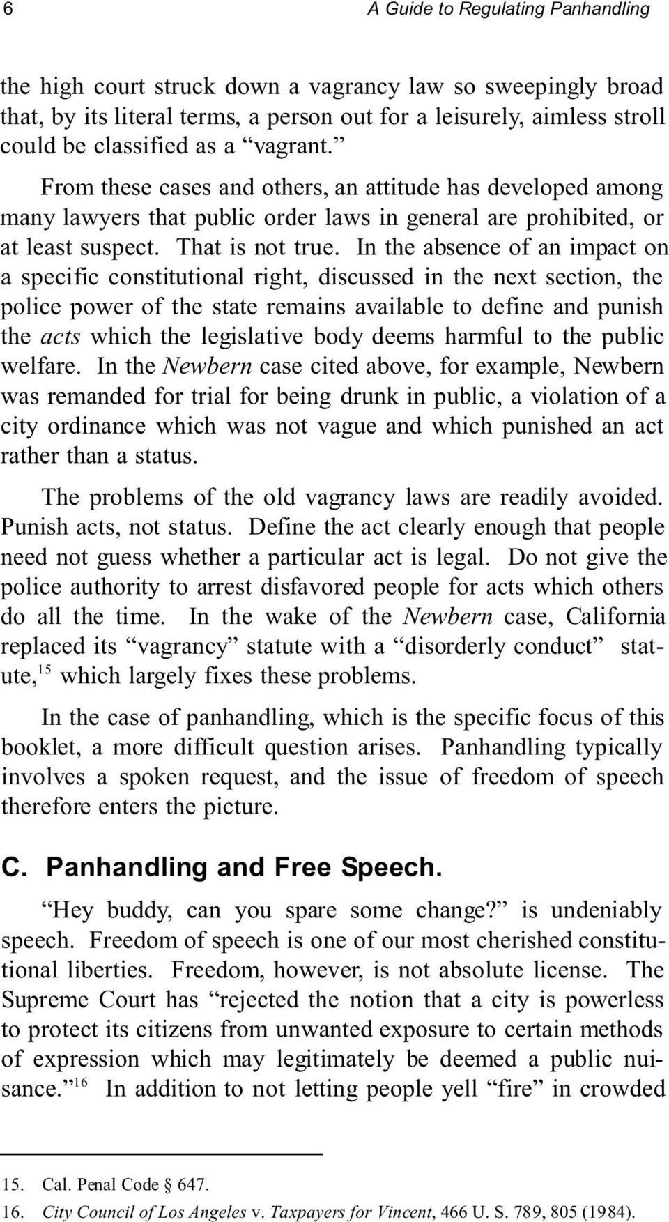 In the absence of an impact on a specific constitutional right, discussed in the next section, the police power of the state remains available to define and punish the acts which the legislative body