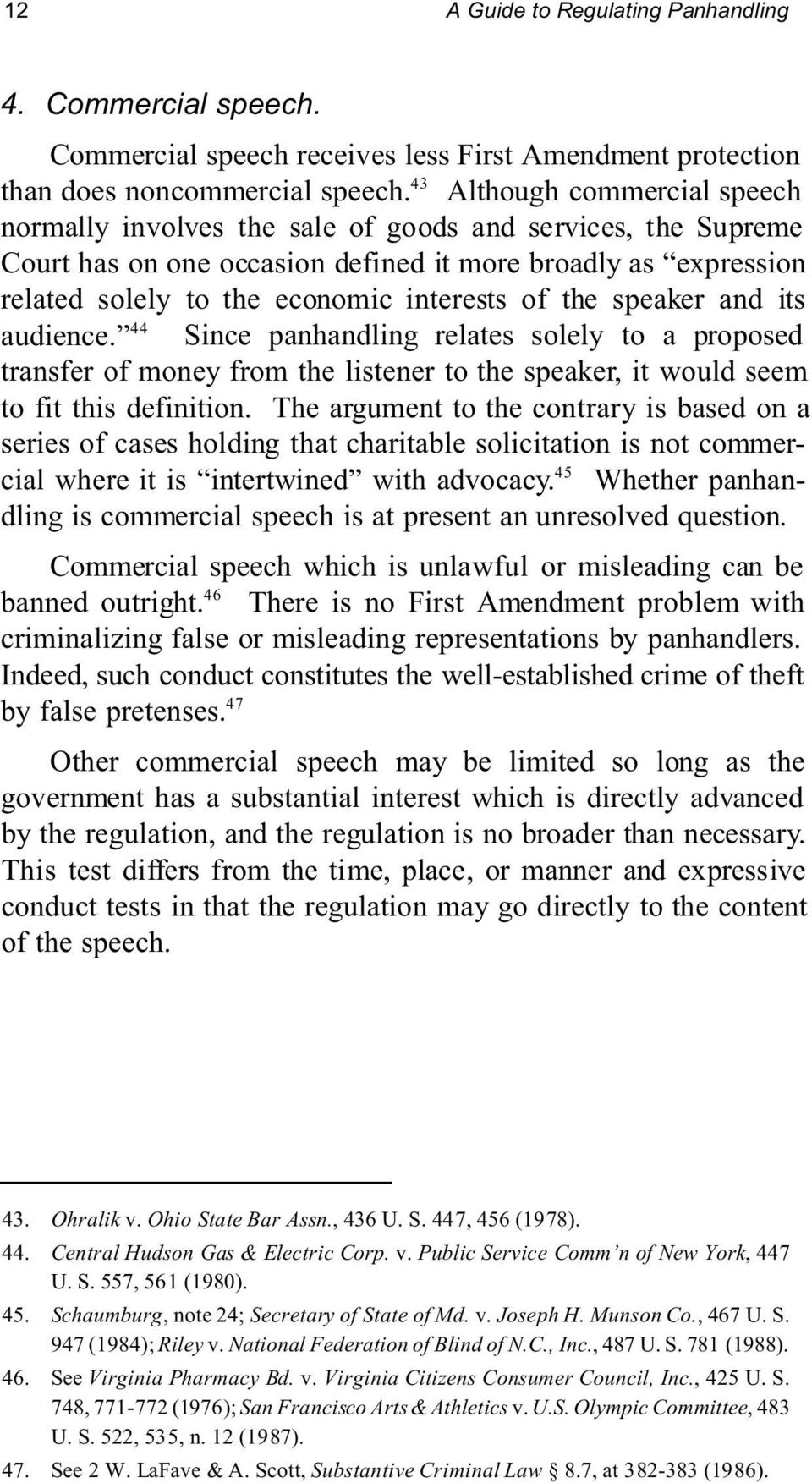 the speaker and its audience. 44 Since panhandling relates solely to a proposed transfer of money from the listener to the speaker, it would seem to fit this definition.