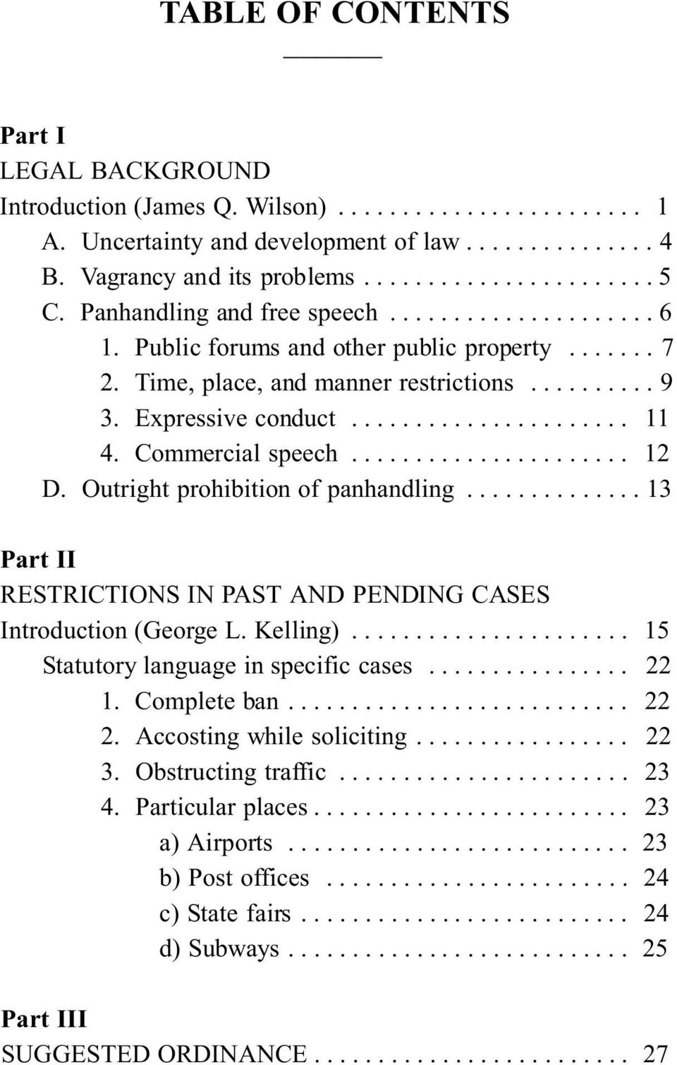 Outright prohibition of panhandling...13 Part II RESTRICTIONS IN PAST AND PENDING CASES Introduction (George L. Kelling)... 15 Statutory language in specific cases... 22 1.