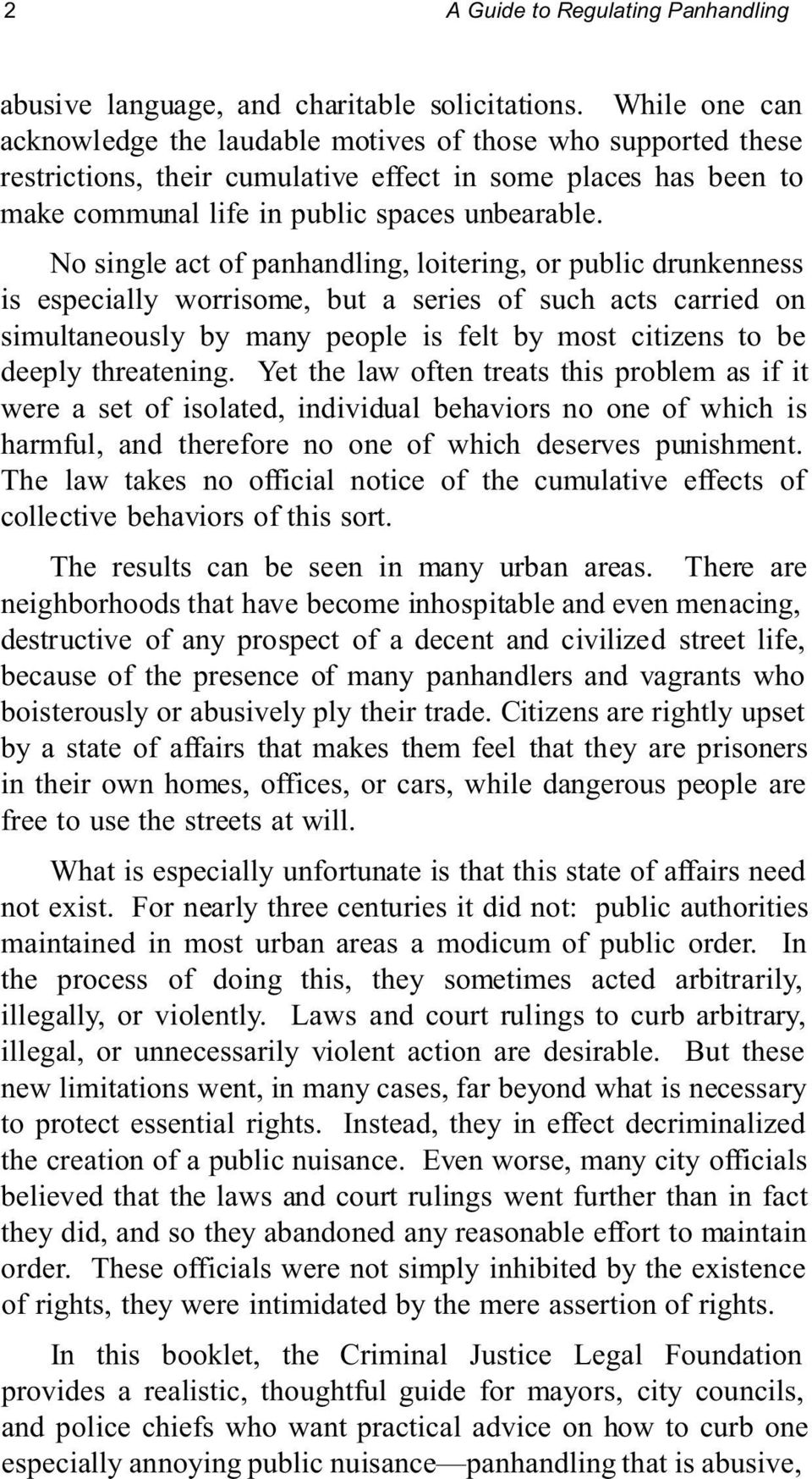No single act of panhandling, loitering, or public drunkenness is especially worrisome, but a series of such acts carried on simultaneously by many people is felt by most citizens to be deeply