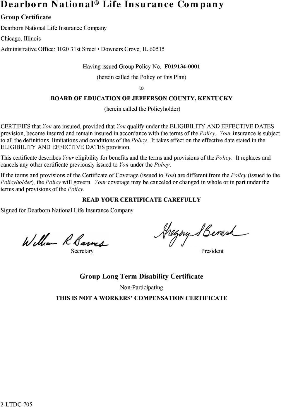F019134-0001 (herein called the Policy or this Plan) to BOARD OF EDUCATION OF JEFFERSON COUNTY, KENTUCKY (herein called the Policyholder) CERTIFIES that You are insured, provided that You qualify